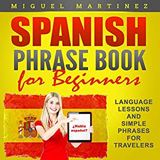 Spanish Phrase Book for Beginners: Language Lessons and Simple Phrases for Travelers cover art