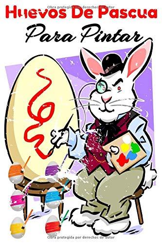 Huevos De Pascua Para Pintar: Para Niñas Y Niños Todas Las Edades, Huevos De Pascua Para Rellenar Pintar,