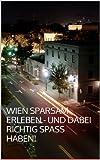 Wien sparsam erleben - und dabei richtig Spaß haben! (German Edition)