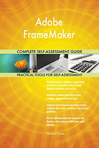 Adobe FrameMaker All-Inclusive Self-Assessment - More than 660 Success Criteria, Instant Visual Insights, Comprehensive Spreadsheet Dashboard, Auto-Prioritized for Quick Results