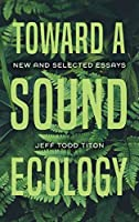Toward a Sound Ecology: New and Selected Essays (Music, Nature, Place)
