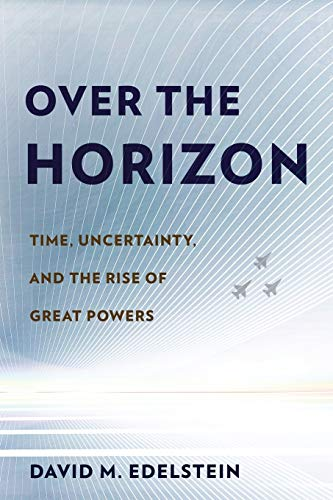 Edelstein, D: Over the Horizon: Time, Uncertainty, and the Rise of Great Powers