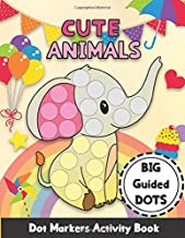 Cute Animals Dot Markers Activity Book: Learn Animals with Dot Marking for Toddlers, Kindergarten Kids Boys and Girls