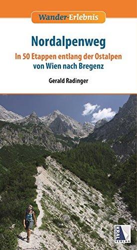 Nordalpenweg: In 50 Etappen entlang der Ostalpen von Wien nach Bregenz (Wander-Erlebnis)