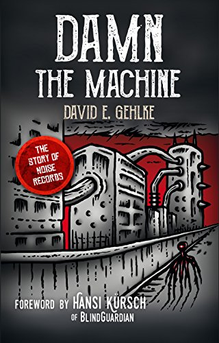 Damn the Machine - The Story of Noise Records (English Edition)