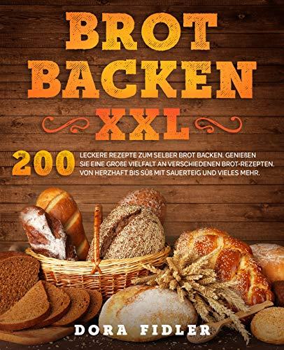 Brot backen XXL: 200 leckere Rezepte zum selber Brot backen. Genießen Sie eine große Vielfalt an verschiedenen Brot-Rezepten. Von herzhaft bis süß mit Sauerteig und vieles mehr.