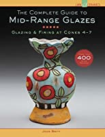 The Complete Guide to Mid-Range Glazes: Glazing & Firing at Cones 4-7 (Lark Ceramics Books)