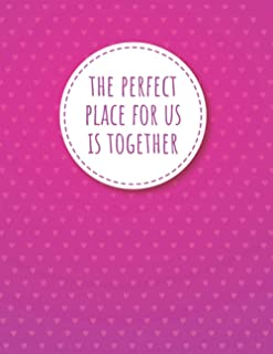 The Perfect Place For Us Is Together: Happy Valentine's Day Sketchbook For Doodling, Drawing, Sketching, Painting, Writin...