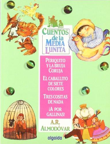 Cuentos de la media lunita 3: Periquito y la bruja Curuja, El caballito de los siete colores, Tres cositas de nada, ¡A por gallinas! (Cuentos De La Media Lunita / Little Half Moon Stories)