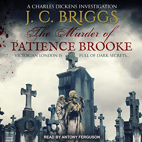 The Murder of Patience Brooke: Charles Dickens Investigations Series, Book 1