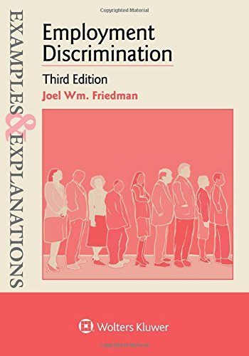 Compare Textbook Prices for Examples & Explanations for Employment Discrimination 3 Edition ISBN 9781454868484 by Friedman, Joel Wm.