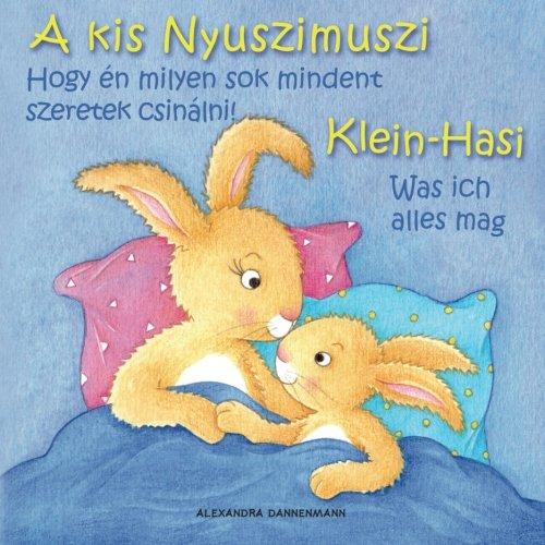 Klein Hasi - Was ich alles mag, A kis Nyuszimuszi - Hogy én milyen sok mindent szeretek csinálni!: Bilderbuch Deutsch-Ungarisch ... (Klein Hasi - A kis Nyuszimuszi, Band 2)