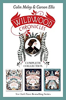 Wildwood Chronicles Complete Collection: Wildwood, Under Wildwood, Wildwood Imperium by [Colin Meloy, Carson Ellis]