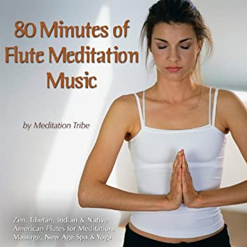 80 Minutes Of Flute Meditation Music (Zen, Tibetan & Native American Flutes For Meditation, Massage, New Age, Spa & Reiki)