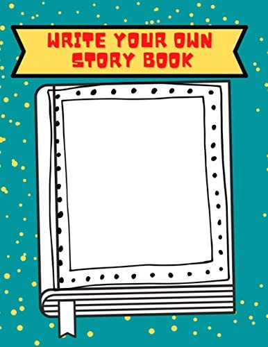 Write Your Own Story Book For kids aged 4 7 Kids create your own book You re the author Write product image