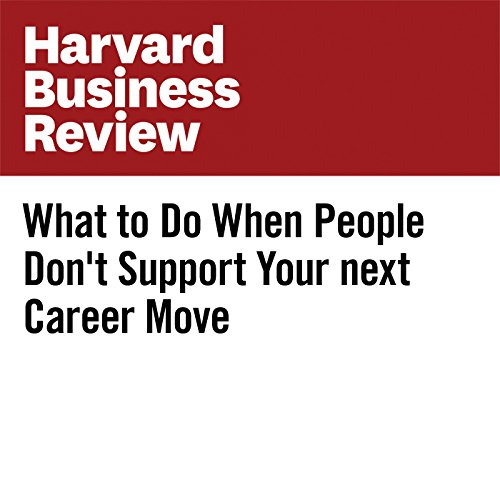 What to Do When People Don't Support Your next Career Move audiobook cover art
