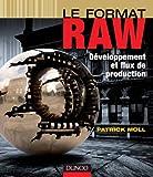 Le format RAW - Développement et flux de production - Développement et flux de production
