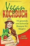 Vegan Kochbuch: 111 gesunde und schnelle Rezepte für Singles