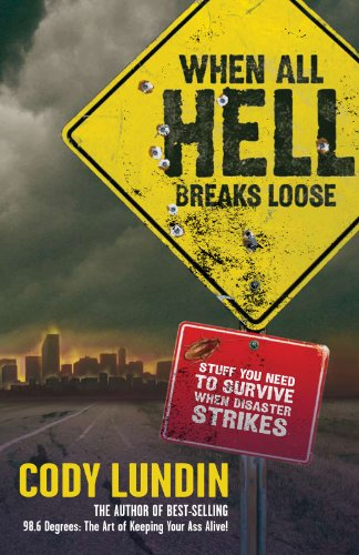 When All Hell Breaks Loose: Stuff You Need to Survive When Disaster Strikes (NONE)
