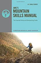 AMC's Mountain Skills Manual: The Essential Hiking and Backpacking Guide (Amc Skills)