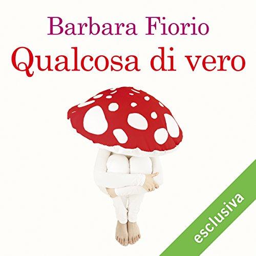 Qualcosa di vero | Barbara Fiorio