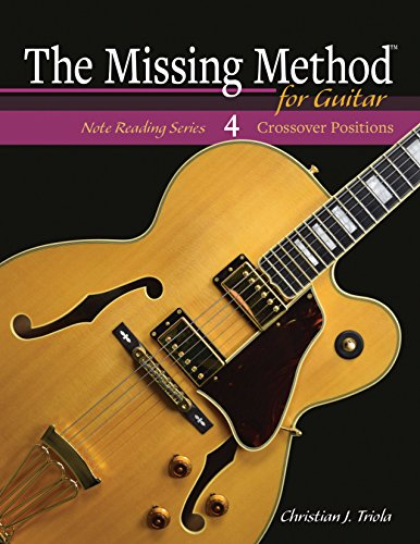 The Missing Method for Guitar, Book 4: Crossover Positions (Frets 3-6 & 7-10) (The Missing Method for Guitar Note Reading Series) (English Edition)