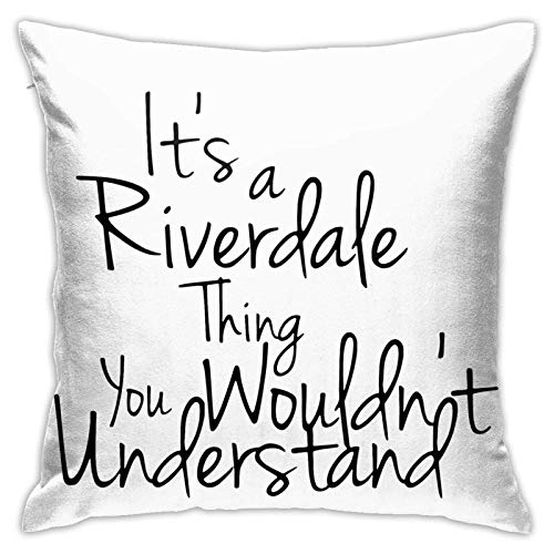 Throw Pillow Cover Its A Riverdale Thing You Wouldn'T Understand White Pillowcase Cushion Cover,45×45 Cm