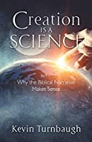 Creation Is a Science: Why the Biblical Narrative Makes Sense