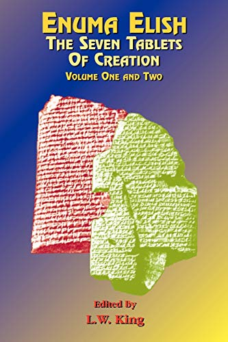Enuma Elish Vol 1 & 2: The Seven Tablets of Creation; The Babylonian and Assyrian Legends Concerning the Creation of the World and of Mankind