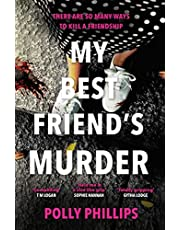 My Best Friend's Murder: The new addictive and twisty psychological thriller that will hold you in a 'vice-like grip' (Sophie Hannah)