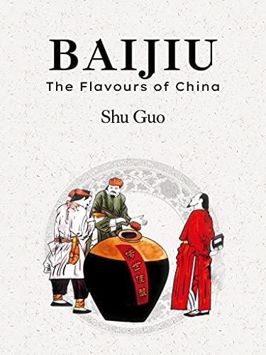 Baijiu: The Flavours of China (Chinese Liquor) (English Edition)