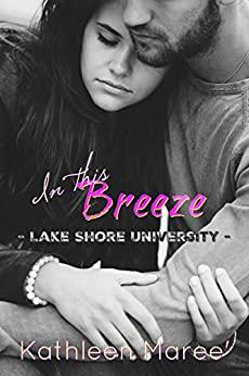 In this Breeze (Lake Shore University Book 1) by [Kathleen Maree']