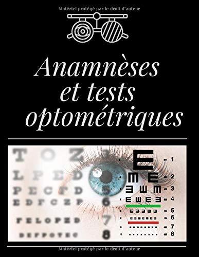 Anamnèses et Tests Optométriques: Cahier De Notes Pour Anamnèses et Histoire de Cas | Carnet À Remplir | Bilans Et Examens Optométriques | Pour ... Opticiens | 155 pages Grand Format A4