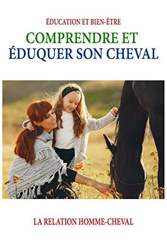 Couverture du livre Comprendre et Éduquer Son Cheval: Obtenir la connection grâce à l'éducation (La Relation Homme-Cheval)