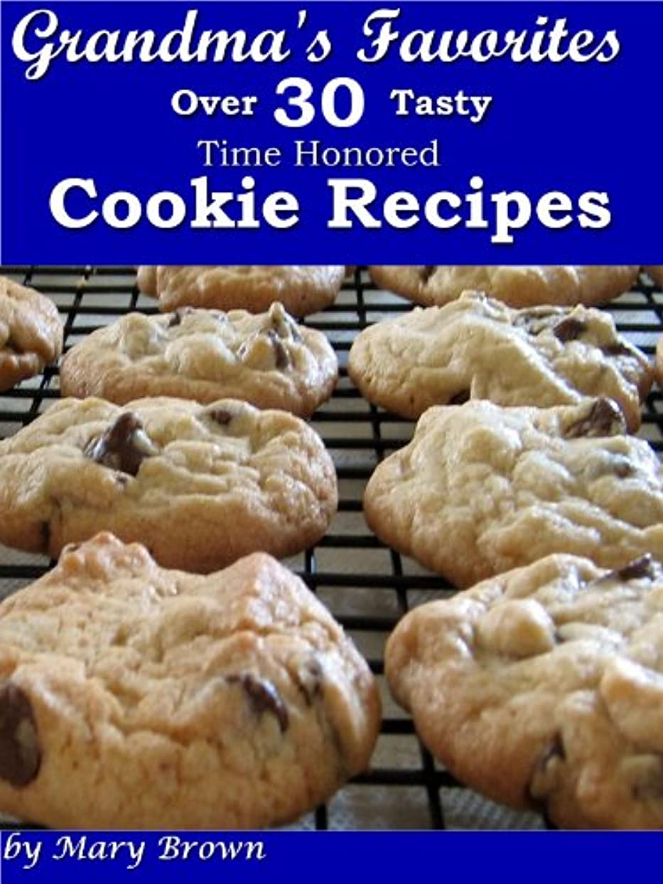 惑星面倒不完全なGrandma's Favorites - Over 30 Tasty Time Honored Cookie Recipes (English Edition)