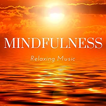 Mindfulness - Relaxing Music to Discover Your Inner Strength, Live Fully, Being Present, Seeing Clearly
