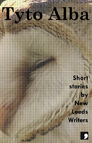 Tyto Alba: Short Stories by New Leeds Writers (Comma Short Story Course Book 5) (English Edition)