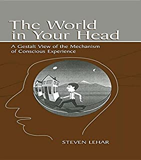 The World in Your Head: A Gestalt View of the Mechanism of Conscious Experience