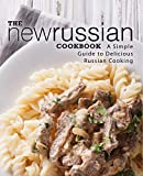 The New Russian Cookbook: A Simple Guide to Delicious Russian Cooking (2nd Edition)