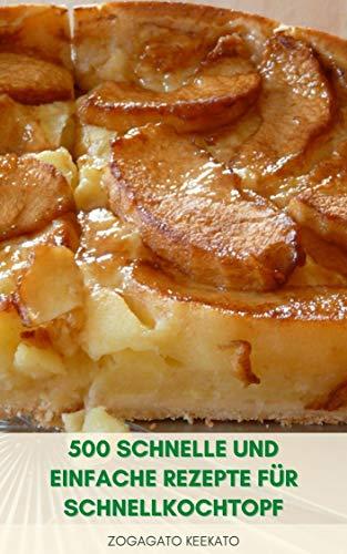 500 Schnelle Und Einfache Rezepte Für Schnellkochtopf : Rezepte Für Elektrische Schnellkochtopf – Suppe, Fleisch, Huhn, Meeresfrüchte, Reis, Dessert, Urlaub, Gemüse - Tipps Für Schnellkochtopf