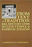 From Text to Tradition, a History of Judaism in Second Temple and Rabbinic Times: A History of Second Temple and Rabbinic Judaism