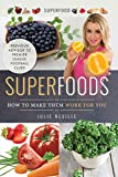 Superfoods: How to Make Them Work for You