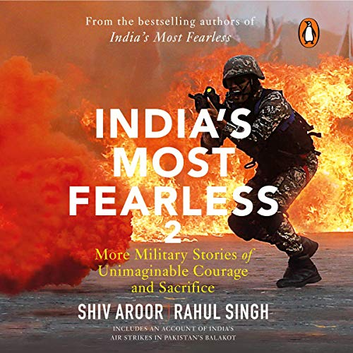 India's Most Fearless 2: More Military Stories of Unimaginable Courage and Sacrifice cover art