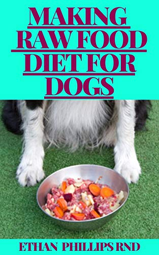 MAKING RAW FOOD DIET FOR DOGS: Healthy Ways Of Feeding Dogs with Raw Food Diet (English Edition)