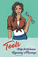 Tools: Help For Women Repairing Their Marriage