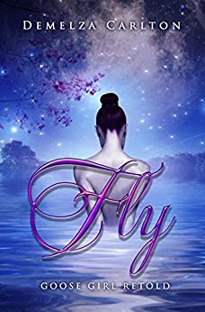 Fly: Goose Girl Retold (Romance a Medieval Fairytale series Book 3) by [Demelza Carlton]