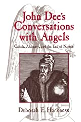 John Dee's Conversations with Angels: Cabala, Alchemy, and the End of Nature Kindle Edition