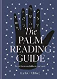 The Palm Reading Guide: Reveal the secrets of the tell tale hand - Frank C. Clifford
