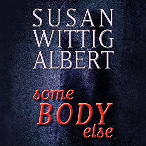 SomeBODY Else Audiobook By Susan Wittig Albert cover art