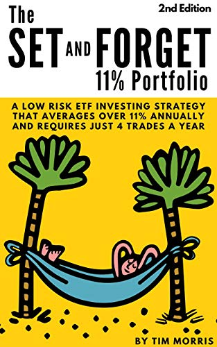 The Set and Forget 11{ea84db3a1011dbf2278234903fce0350bf19ddc8f960a01175021e9897fbce91} Portfolio: A Low Risk ETF Investing Strategy That Averages Over 11{ea84db3a1011dbf2278234903fce0350bf19ddc8f960a01175021e9897fbce91} Annually and Requires Just 4 Trades a Year (English Edition)